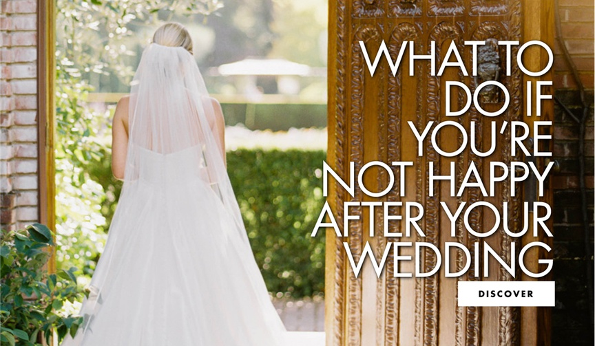 what to do if you're not happy after your wedding how to handle wedding day disappointment