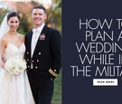 how to plan a wedding while one or both of you are in the military