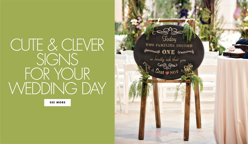 From the start of the ceremony to the grand exit, a good sign will lead your guests.