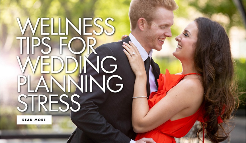 wellness tips for wedding planning stress how to calm your body and mind