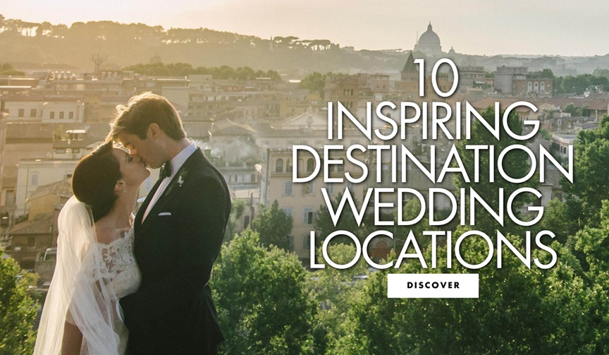 ten inspiring destination wedding locations destination wedding ideas