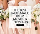 The best bridesmaids from movies and television