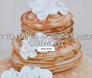 How to plan a morning wedding ceremony