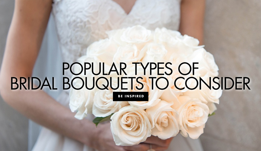 popular types of bridal and wedding bouquet styles to consider for your wedding ceremony