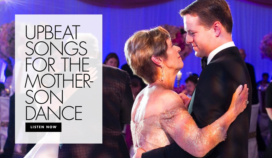 upbeat song ideas for the mother son dance at your reception
