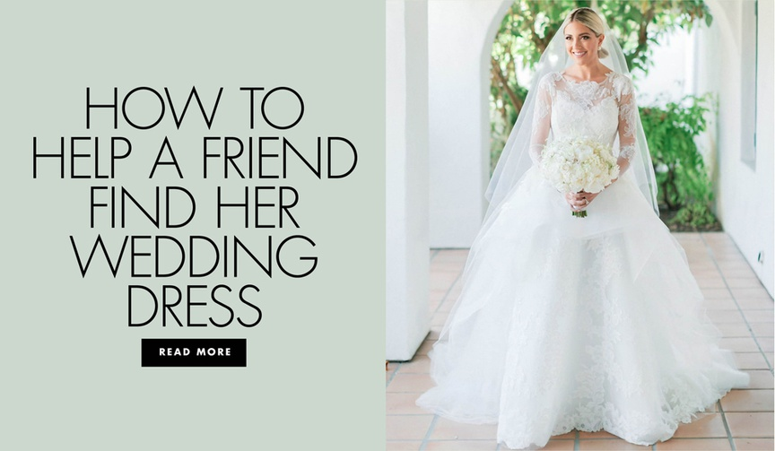 how to help a friend find her wedding dress a guide for bridesmaids and family of the bride