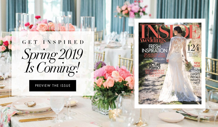 Get inspired by the upcoming spring 2019 issue of Inside Weddings magazine on newsstands March 5