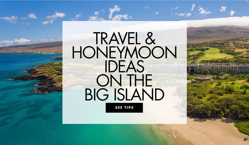 travel and honeymoon ideas for the big island of hawaii destination wedding honeymoon