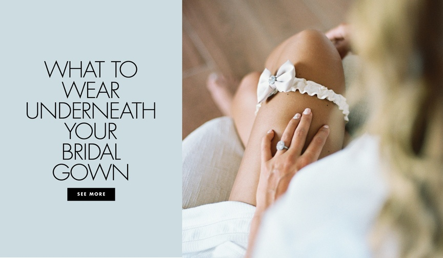 Gather ideas for the undergarments to wear under your bridal gown while getting ready, during the ce