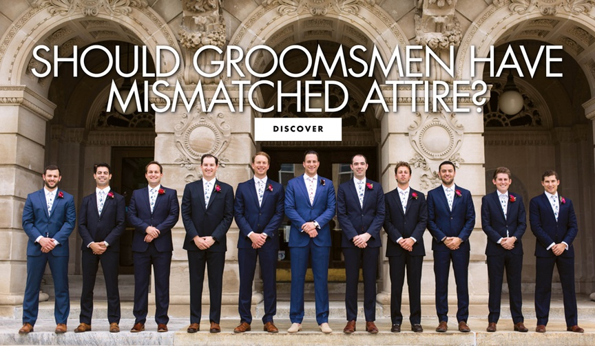 should groomsmen have mismatched attire find out if this trend is right for you
