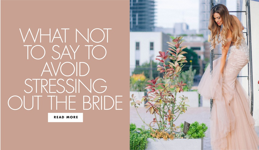 what not to say to avoid stressing out the bride on her wedding day advice for guests