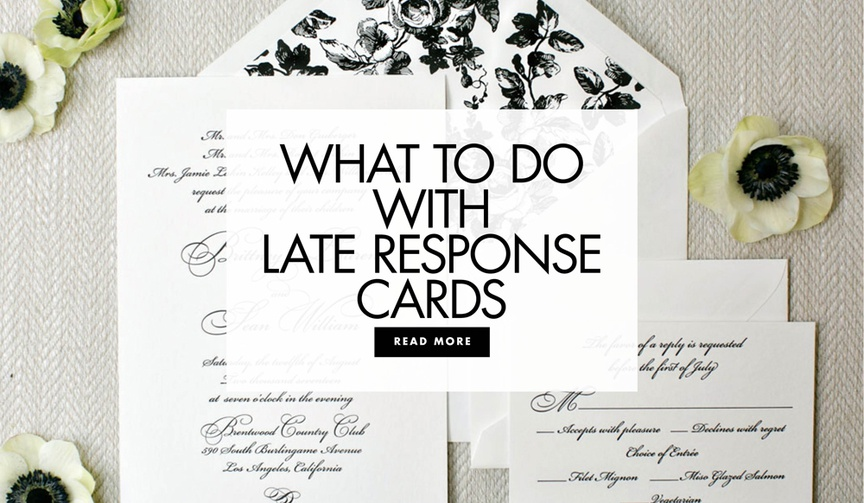 See how you should proceed if you receive RSVP cards past the date allotted.