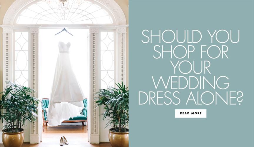 Should you shop for your wedding dress alone wedding ideas wedding planning