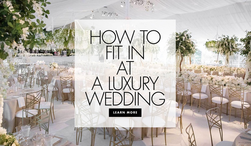 how to feel comfortable at a luxury wedding, how to survive a luxury wedding