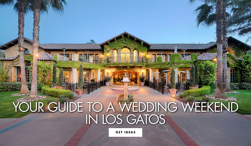 why you should get married in los gatos, how to spend a wedding weekend in los gatos