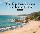 Travel and honeymoon destinations visited by real brides and grooms in 2016