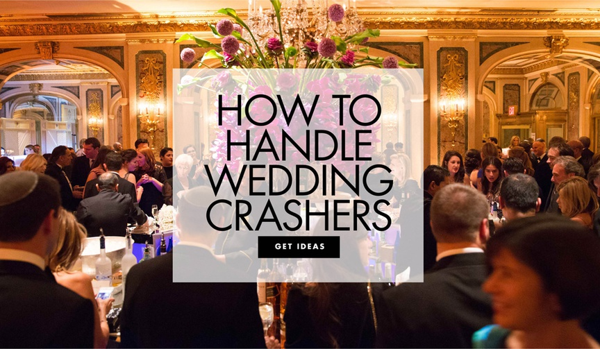 how to handle wedding crashers what to do when someone crashes your wedding