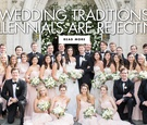 wedding traditions millennials are rejecting how the millennial generation feels about trends