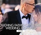 Touching father of the bride wedding moments happy father's day