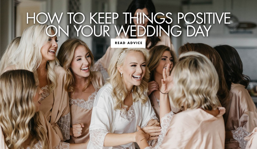 how to keep things positive on your wedding day and stay in a good mood