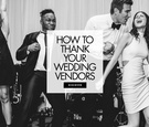 how to thank your wedding vendors, show your appreciation to wedding vendors, give tips leave review