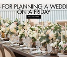 tips for planning a wedding on a friday etiquette tips for friday weddings