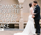 common etiquette mistakes that couples make while planning their wedding