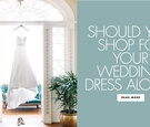 Should you shop for your wedding dress alone wedding ideas wedding planning