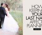How keeping your last name can affect wedding planning