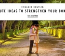 engaged couples cute ideas to strengthen your bonds the bonds of the relationship