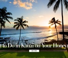 What to do in Kauai, Hawaii on your honeymoon tips from Sheraton Kauai Resort