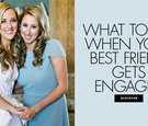 what to do when your best friend gets engaged
