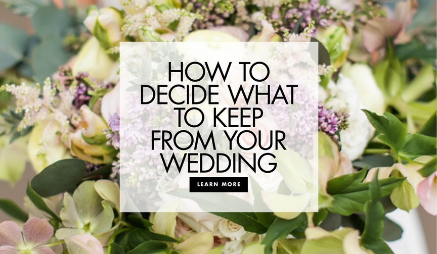 How to decide what to keep from your wedding shat you shouldn't keep after your wedding