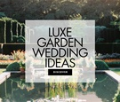 Find out how to create a garden-inspired wedding ceremony and reception.