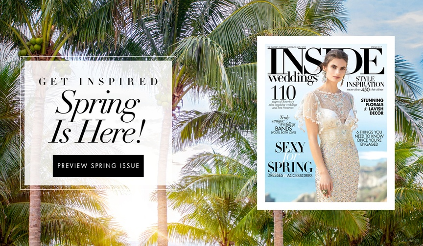 A sneak peek of the Spring 2017 issue of Inside Weddings magazine newsstands on or before March 21