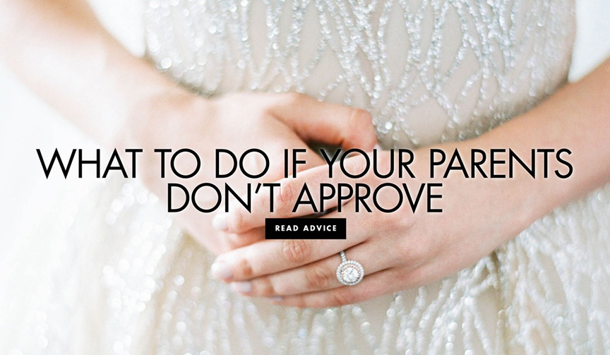 what to do if your parents don't approve of your engagement or wedding