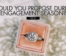 Should you propose during engagement season wedding jewelry