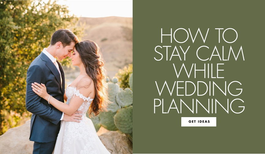 how to stay calm while wedding planning wedding ideas and tips during planning