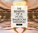 The benefits of having your wedding at a hotel ballroom