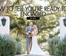 how to know you're ready to get engaged, signs you're ready to get engaged