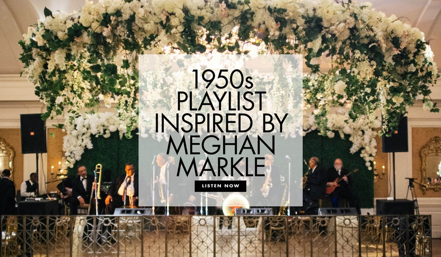 1950s playlist inspired by Meghan markle's getting ready music for the royal wedding to prince harry