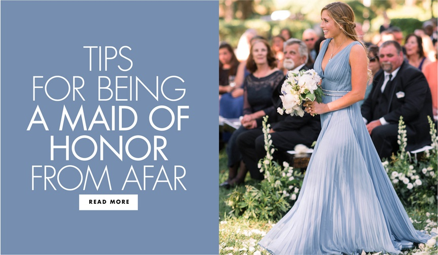 tips for being a maid of honor from afar how to be the perfect long distance maid of honor