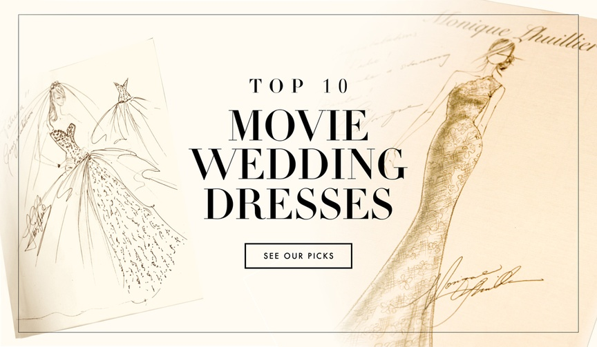 View our top ten favorite wedding dresses from movies.