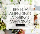 tips for attending a spring wedding wedding ideas for guests