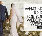 what not to do for your wedding website mistakes to avoid for your site