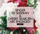 Singer Ed Sheeran and Cherry Seaborn are engaged
