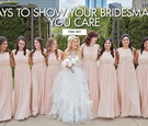 Ways to show your bridesmaids that you care about them during planning