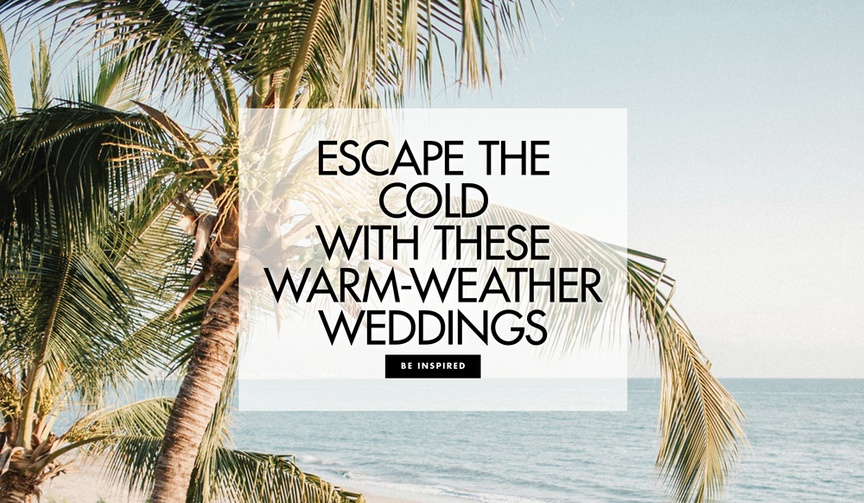 Escape the cold with these warm weather wedding photos