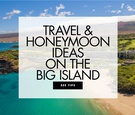 travel and honeymoon ideas for the big island of hawaii destination wedding honeymoon