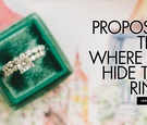 ideas for where to hide an engagement ring, how to keep your girlfriend from finding engagement ring